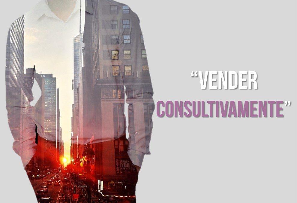 "Venta Consultiva no es ""Vender Consultivamente"""